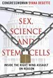 Sex, Science and Stem Cells, Diana DeGette, 1599214318