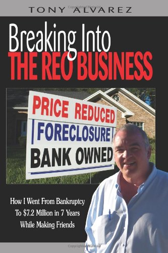Breaking Into The REO Business: How I Went From Bankruptcy To $7.2 Million In 7 Years While Making Friends pdf