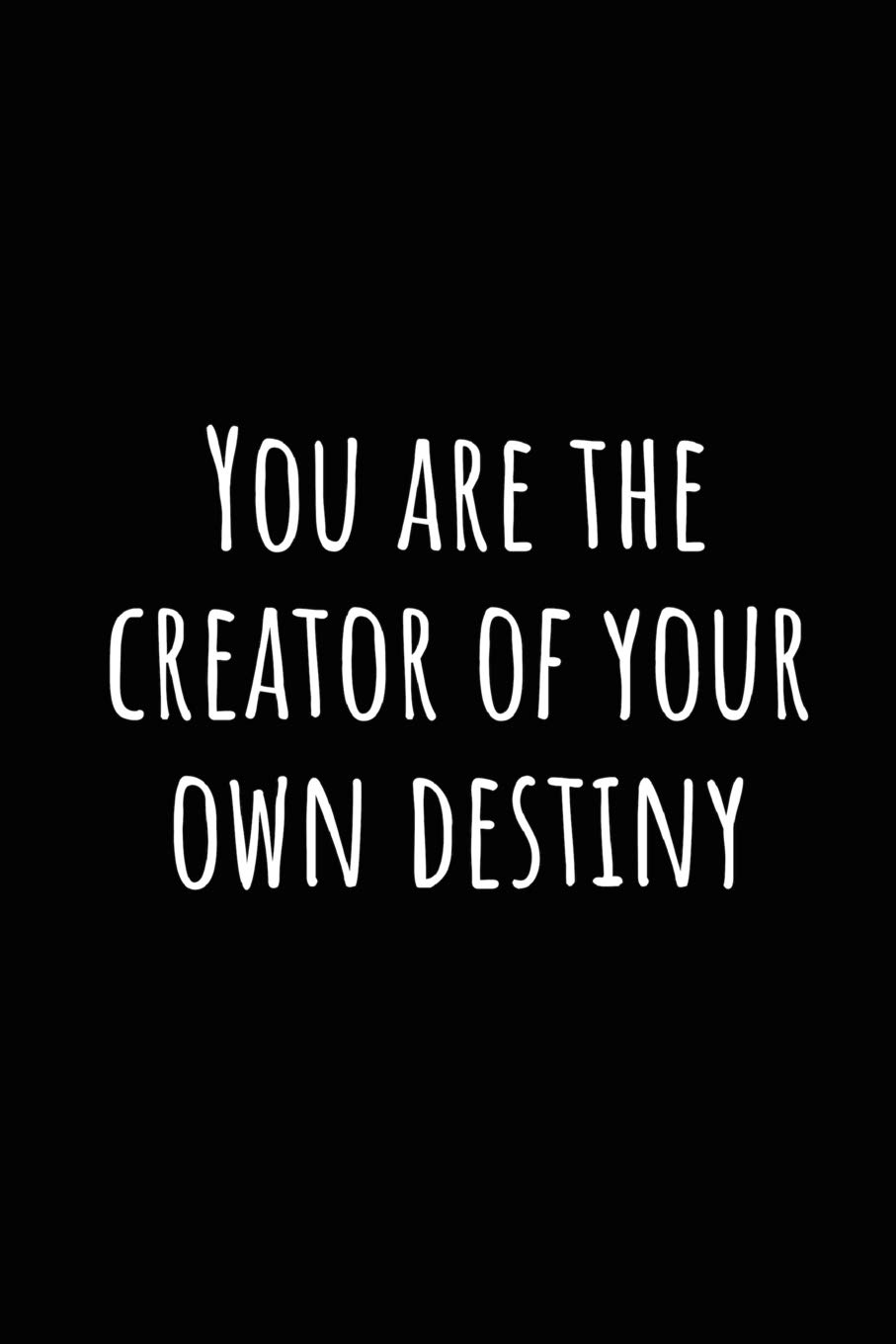 0f0ea74cae0f4 You are the creator of your own destiny: A wide ruled Notebook ...