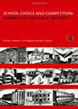 School Choice and Competition : Markets in the Public Interest?, Bagley, Carl and Glatter, Ron, 0415139775