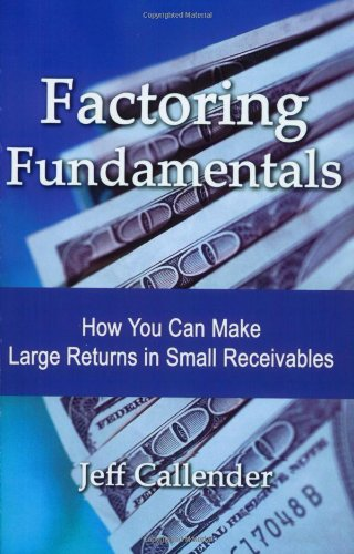 Factoring Fundamentals: How You Can Make Large Returns in Small Receivables by Dash Point Publishing