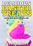 Quick Easy Recipes: Delicious Easter Treats: Easter Treat Recipes You Will Love! (Quick and Easy Cooking Series)