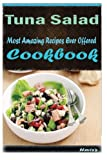 tuna salad recipe - Tuna Salad: Most Amazing Recipes Ever Offered