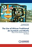 The Use of African Traditional Art Symbols and Motifs, Awogbade Mabel and Ibenero Ikechukwu, 3843354278