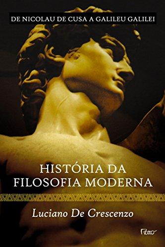 História da Filosofia Moderna. De Nicolau de Cusa a Galileu Galilei