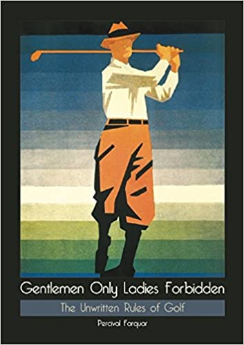 Téléchargez des livres gratuits au format pdf Gentlemen Only Ladies Forbidden: The Unwritten Rules of Golf in French PDF RTF