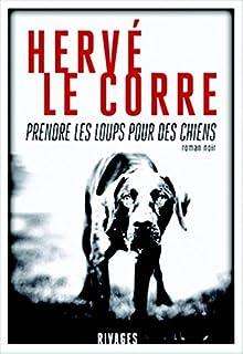 Prendre les loups pour des chiens, Le Corre, Hervé