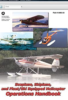 SEAPLANE, SKIPLANE, and FLOAT/SKI EQUIPPED HELICOPTER OPERATIONS HANDBOOK ON KINDLE Federal Aviation Administration (FAA)