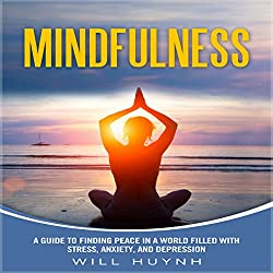 Mindfulness: A Guide to Finding Peace in a World Filled with Stress, Anxiety, and Depression