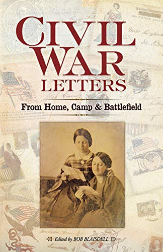 Civil War Letters: From Home, Camp and Battlefield (Letters From The Civil War Confederate Soldiers)