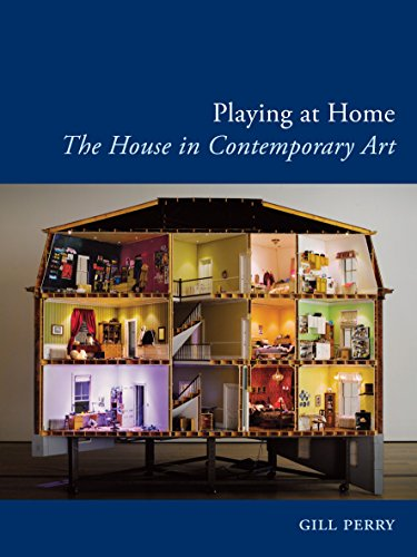 Playing at Home: The House in Contemporary Art (Art Since the '80s)