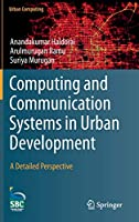 Computing and Communication Systems in Urban Development: A Detailed Perspective Front Cover