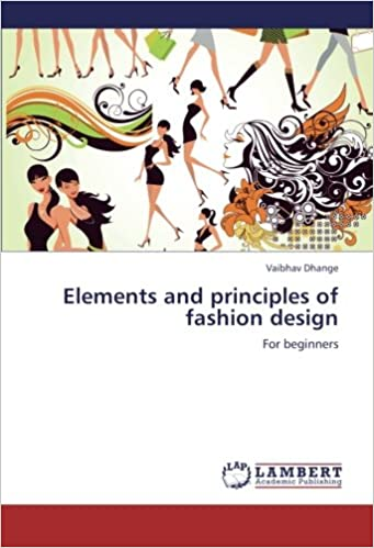 Elements And Principles Of Fashion Design For Beginners Dhange Vaibhav 9783846512807 Amazon Com Books
