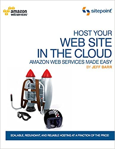 Host Your Web Site In The Cloud Amazon Web Services Made Easy