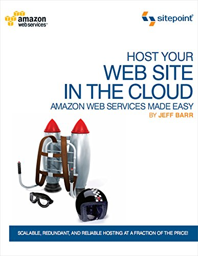 Host Your Web Site In The Cloud: Amazon Web Services Made Easy: Amazon EC2 Made Easy (Best Scalable Web Hosting)