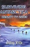 Surviving Antarctica, Andrea White, 0060554541