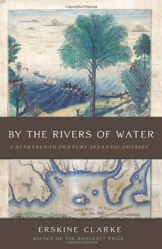 By the Rivers of Water: A Nineteenth-Century Atlantic Odyssey by Clarke, Erskine (October 8, 2013) Hardcover (Erskine Clarke By The Rivers Of Water)