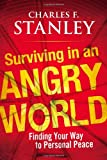 Surviving in an Angry World, Charles F. Stanley, 1439183562