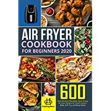 Air Fryer Cookbook for Beginners 2020: 600 Most Wanted Affordable, Quick & Easy Air Fryer Recipes for Smart People   Bake, Grill, Fry, and Roast Meals   (English Edition)