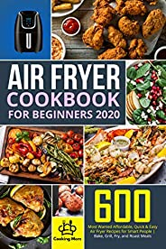 Air Fryer Cookbook for Beginners 2020: 600 Most Wanted Affordable, Quick & Easy Air Fryer Recipes for Smar
