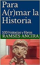 Para A(r)mar la Historia: 100 historias y libros (Volumen 1