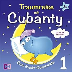 Wolkenflausch (Traumreise mit Cubanty 1): Gute Nacht Geschichte Hörbuch
