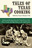 Tales of Texas Cooking: Stories and Recipes from the Trans Pecos to the Piney Woods and High Plains to the Gulf Prairies (Publications of the Texas Folklore Society)