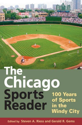 The Chicago Sports Reader: 100 Years of Sports in the Windy City (Sport and Society)