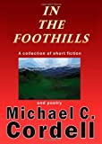 In the Foothills, Michael C. Cordell, 061521679X