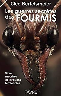 Les guerres secrètes des fourmis : sexe, meurtres et invasions territoriales, Bertelsmeier, Cleo
