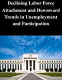 Declining Labor Force Attachment and Downward Trends in Unemployment and Participation