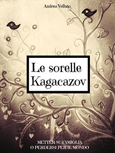 le-sorelle-kagacazov-metter-su-famiglia-o-perdersi-per-il-mondo-italian-edition