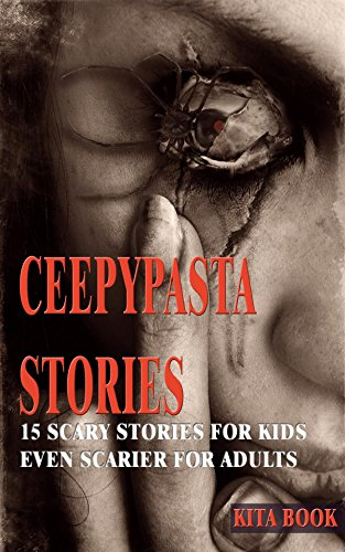Creepypasta stories: Top scary stories for kids - even scarier for adults (Campfire stories)