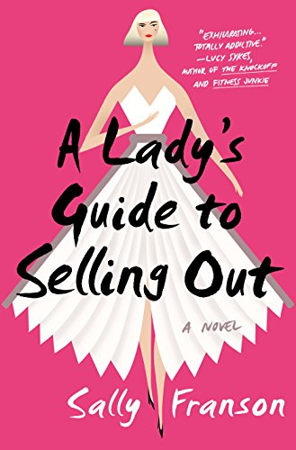 A Lady's Guide to Selling Out: A Novel