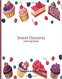 Sweet Desserts Coloring Book For Adults Teens And Kids