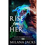 Rise for Her: Dystopian dragon romance (Ice Age Dragon Brotherhood Book 1)