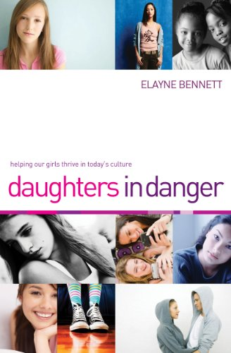 Daughters in Danger: Helping Our Girls Thrive in Todays Culture