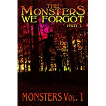 The Monsters We Forgot - Part I: MONSTERS Volume 1