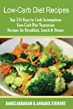 img - for Low-Carb Diet Recipes: Top 135 Easy to Cook Scrumptious Low-Carb Diet Vegetarian Recipes for Breakfast, Lunch & Dinner (Low-Carb Paleo Diet Recipes) (Volume 10) book / textbook / text book