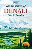 Wilderness of Denali, Charles Sheldon, 1568331525