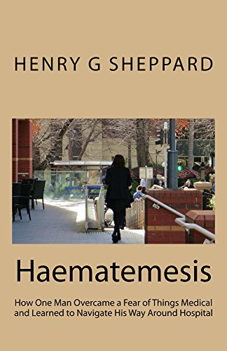 Haematemesis: How One Man Overcame a Fear of Things Medical and Learned to Navigate His Way Around Hospital