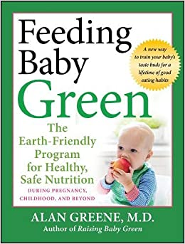 Feeding Baby Green  The Earth Friendly Program for Healthy b59234426329