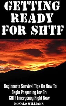Getting Ready For SHTF: Beginner's Survival Tips On How To Begin Preparing For An SHTF Emergency Right Now by [Williams, Ronald]