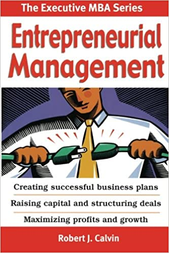 Book Entrepreneurial Management: Creating successful business plans Raising capital and structuring deals Maximizing profits and growth