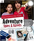 Electronics for Kids: Adventure Spies & Agents Kit