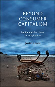 Beyond Consumer Capitalism: Media and the Limits to Imagination 9780745650234 Higher Education Textbooks at amazon