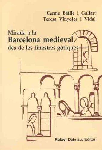 Descargar Libro Mirada A La Barcelona Medieval Des De Les Finestres Gòtiques Carme Batlle I Gallart