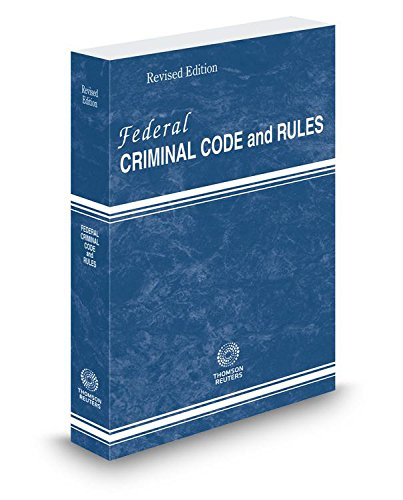 Federal Criminal Code And Rules  2017 Revised Ed