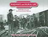 Railways and Rural Life : S W A Newton and the Great Central Railway, Boyd-Hope, Guy Sargent Andrew and Sargent, Andrew, 1850749590