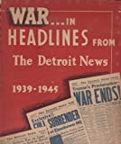 img - for War ... in Headlines From the Detroit News 1939 - 1945 book / textbook / text book